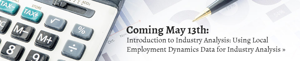 Introduction to Industry Analysis: Using Local Employment Dynamics Data for Industry Analysis